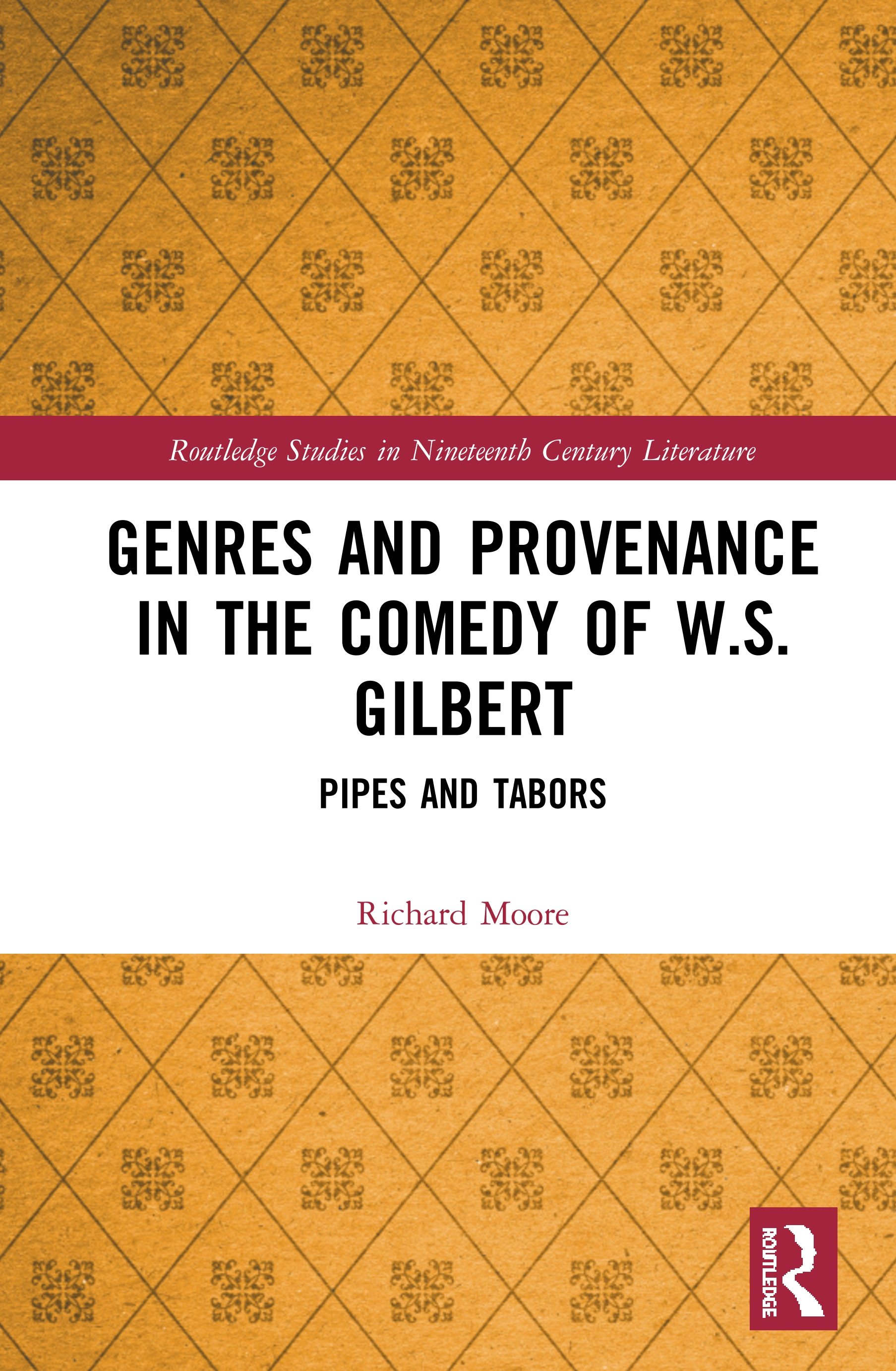 Genres and Provenance in the Comedy of W.S. Gilbert: Pipes and Tabors, 1st Edition (e-Book) book cover