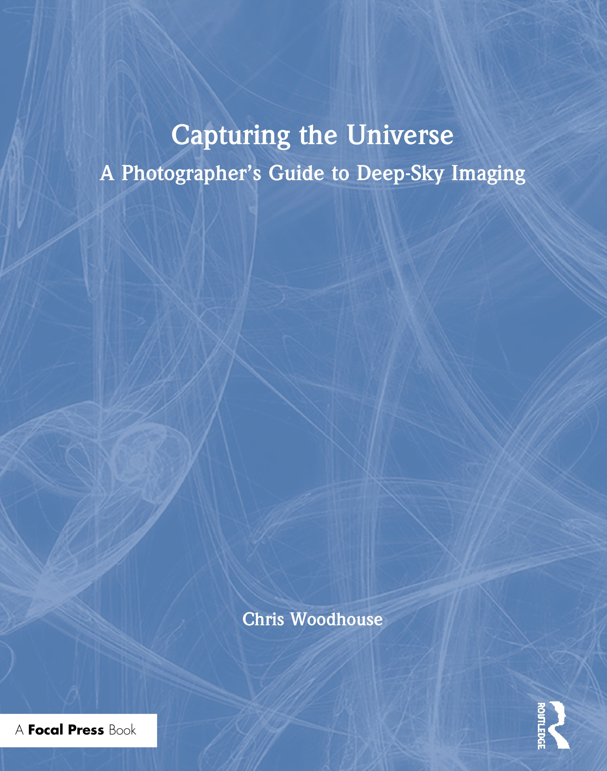 Capturing the Universe: A Photographer's Guide to Deep-Sky Imaging book cover