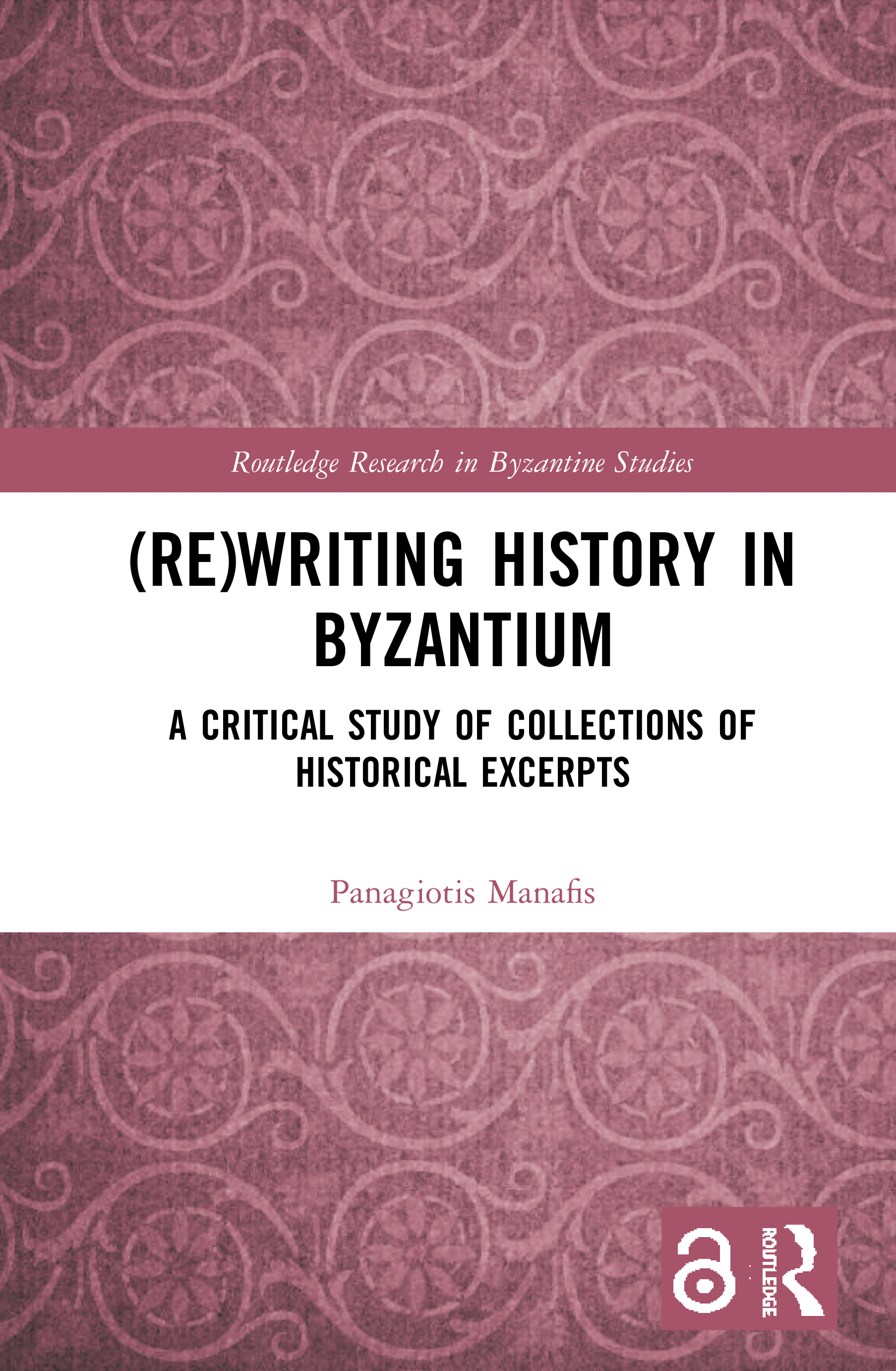 (Re)writing History in Byzantium: A Critical Study of Collections of Historical Excerpts book cover