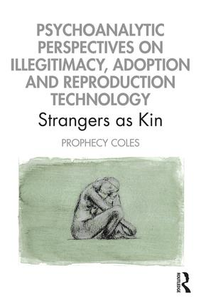 Psychoanalytic Perspectives on Illegitimacy, Adoption and Reproduction Technology: Strangers as Kin, 1st Edition (Paperback) book cover