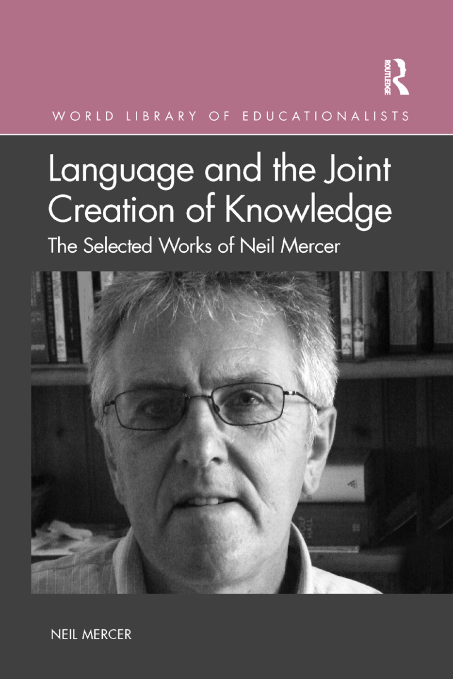 Language and the Joint Creation of Knowledge: The selected works of Neil Mercer, 1st Edition (Paperback) book cover