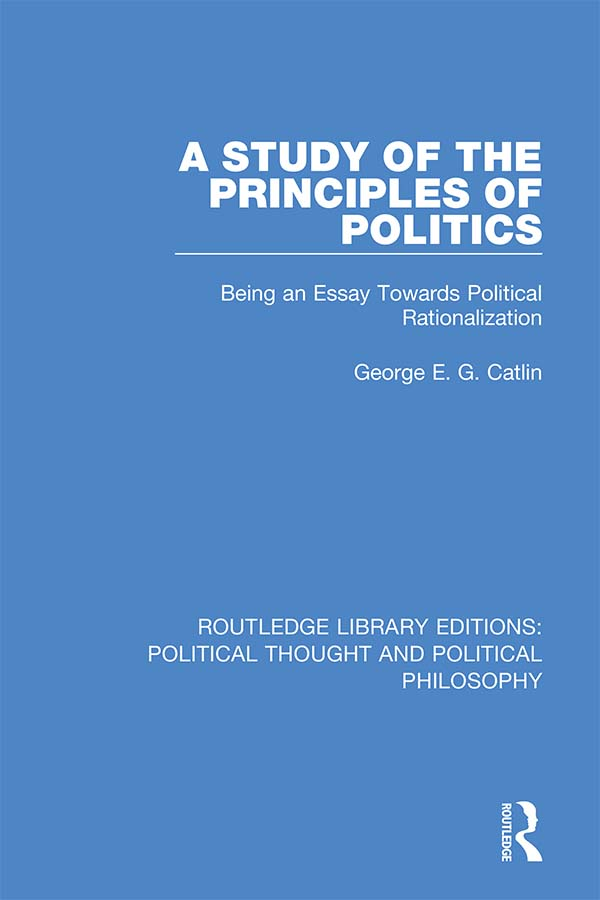 A Study of the Principles of Politics: Being an Essay Towards Political Rationalization book cover