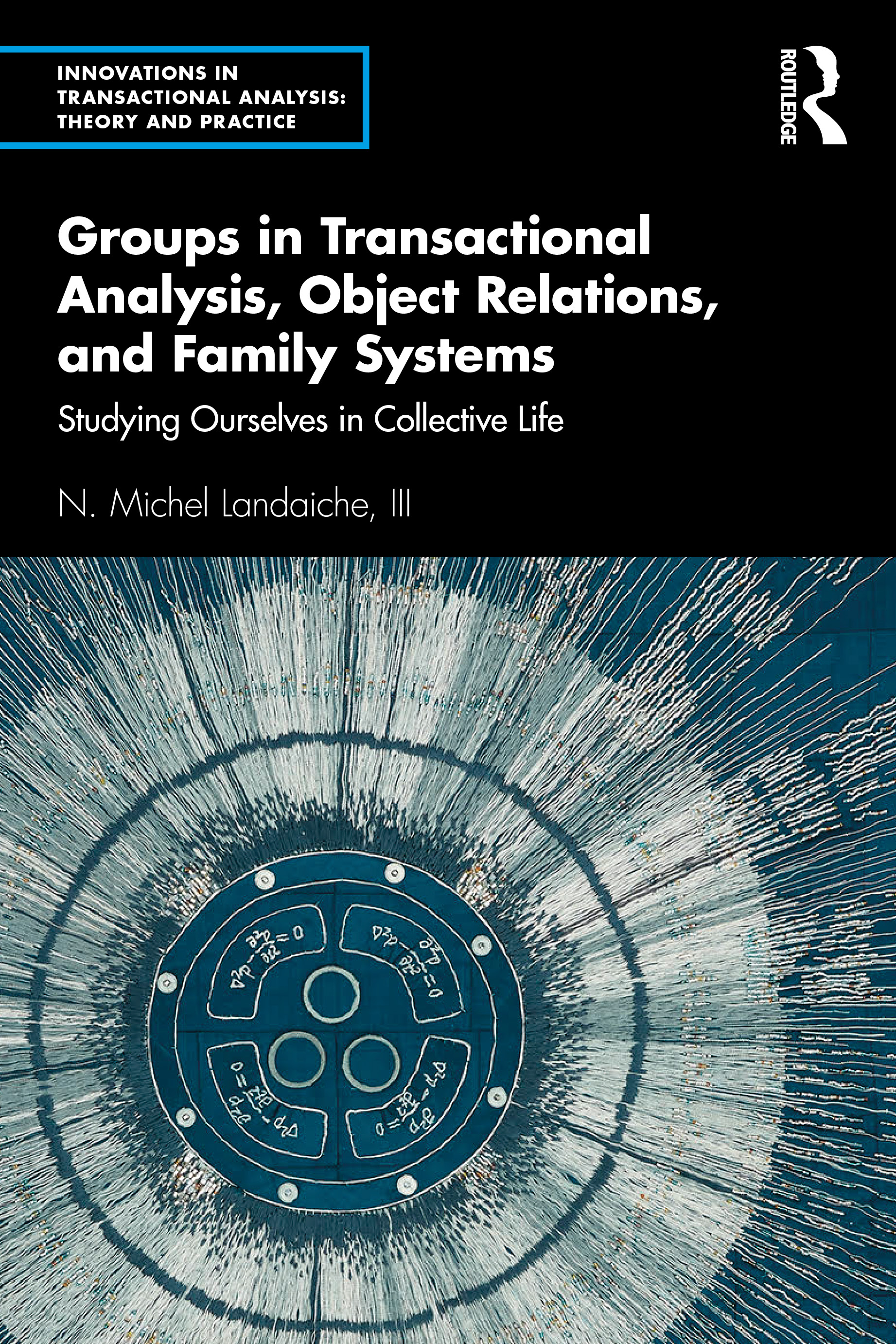 Groups in Transactional Analysis, Object Relations, and Family Systems: Studying Ourselves in Collective Life, 1st Edition (Paperback) book cover