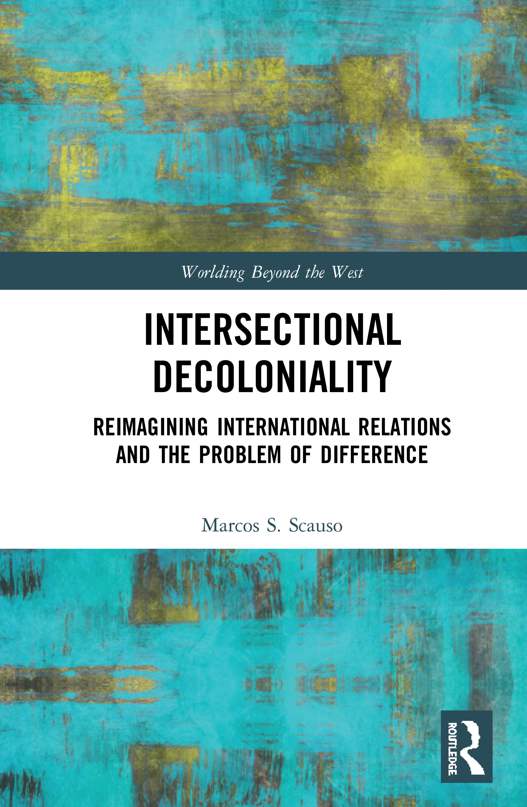 Intersectional Decoloniality: Reimagining International Relations and the Problem of Difference book cover