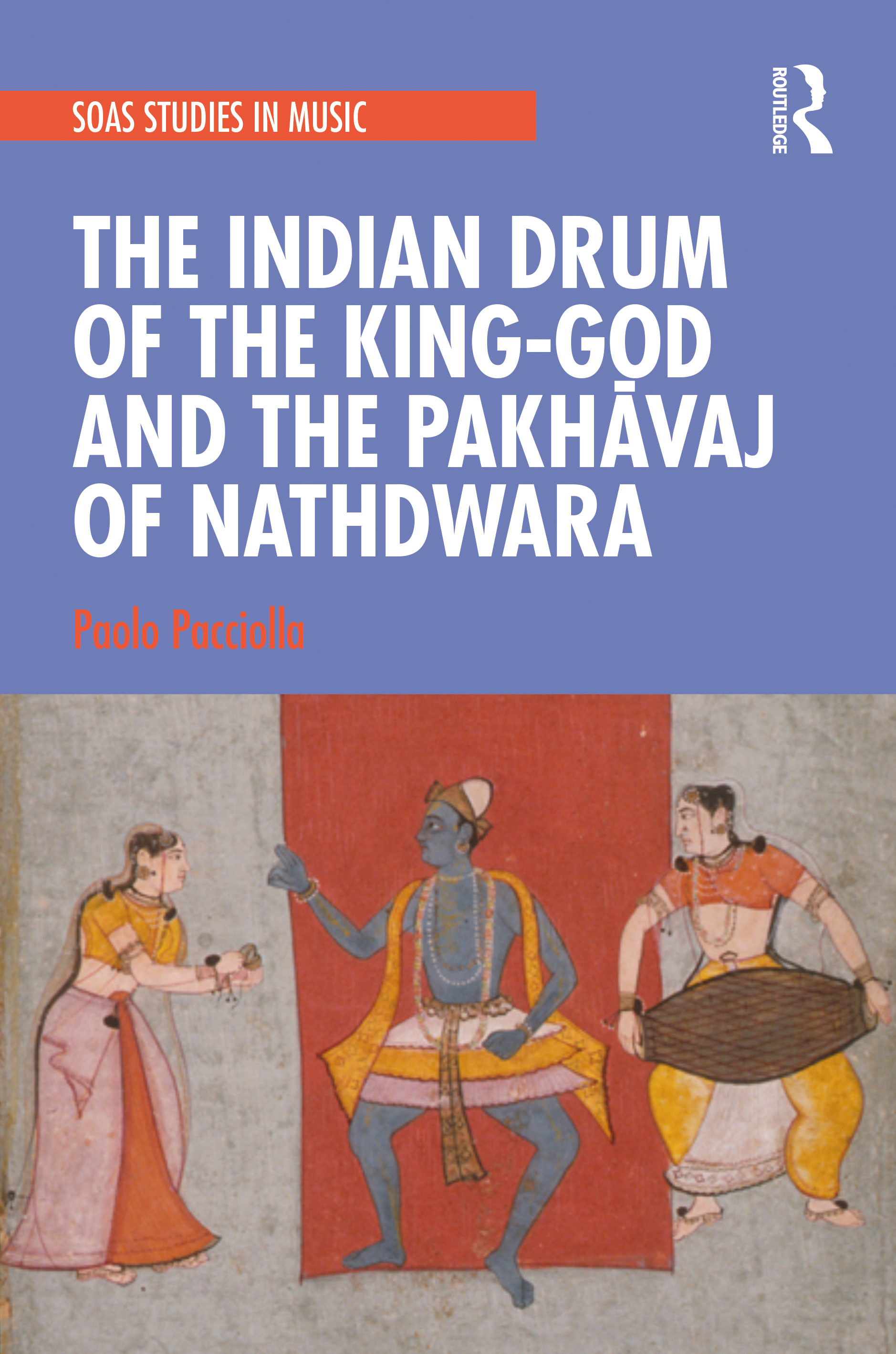 The Indian Drum of the King-god and the Pakhāwaj of Nathdwara: 1st Edition (Hardback) book cover