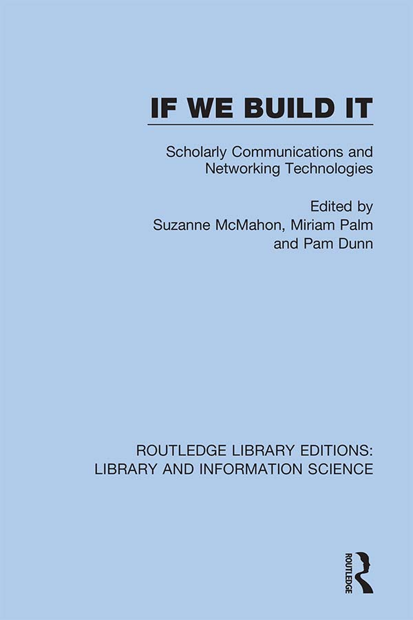 If We Build It: Scholarly Communications and Networking Technologies, 1st Edition (Hardback) book cover