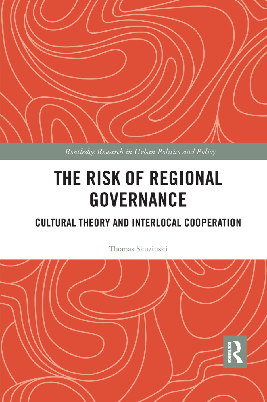 The Risk of Regional Governance: Cultural Theory and Interlocal Cooperation book cover