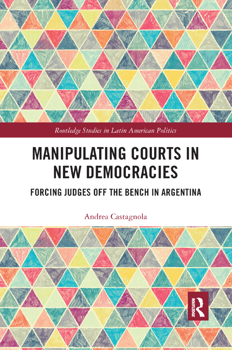 Manipulating Courts in New Democracies: Forcing Judges off the Bench in Argentina book cover