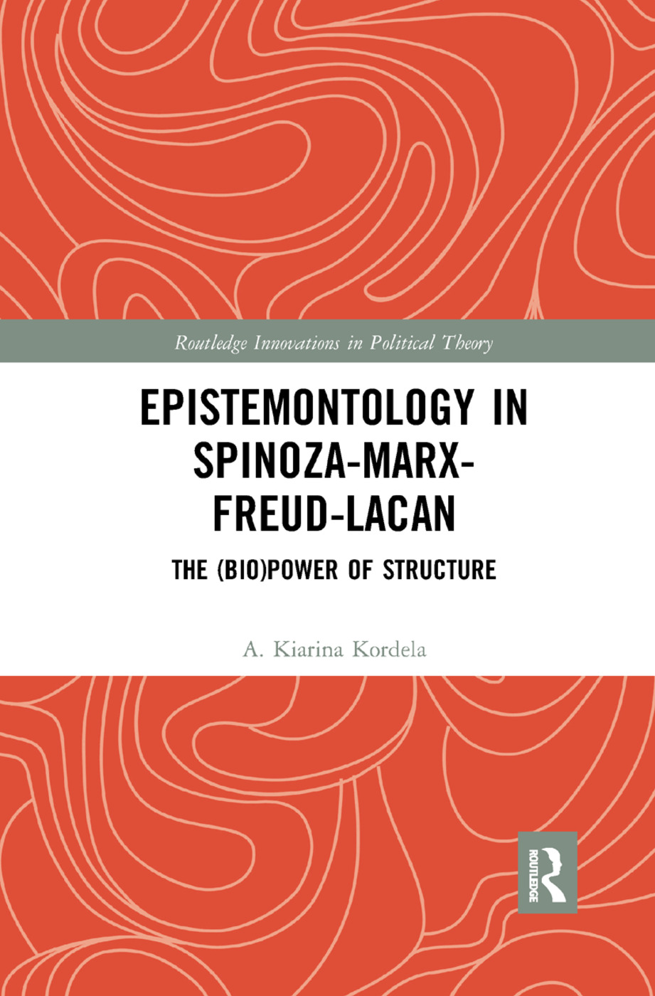 Epistemontology in Spinoza-Marx-Freud-Lacan: The (Bio)Power of Structure book cover