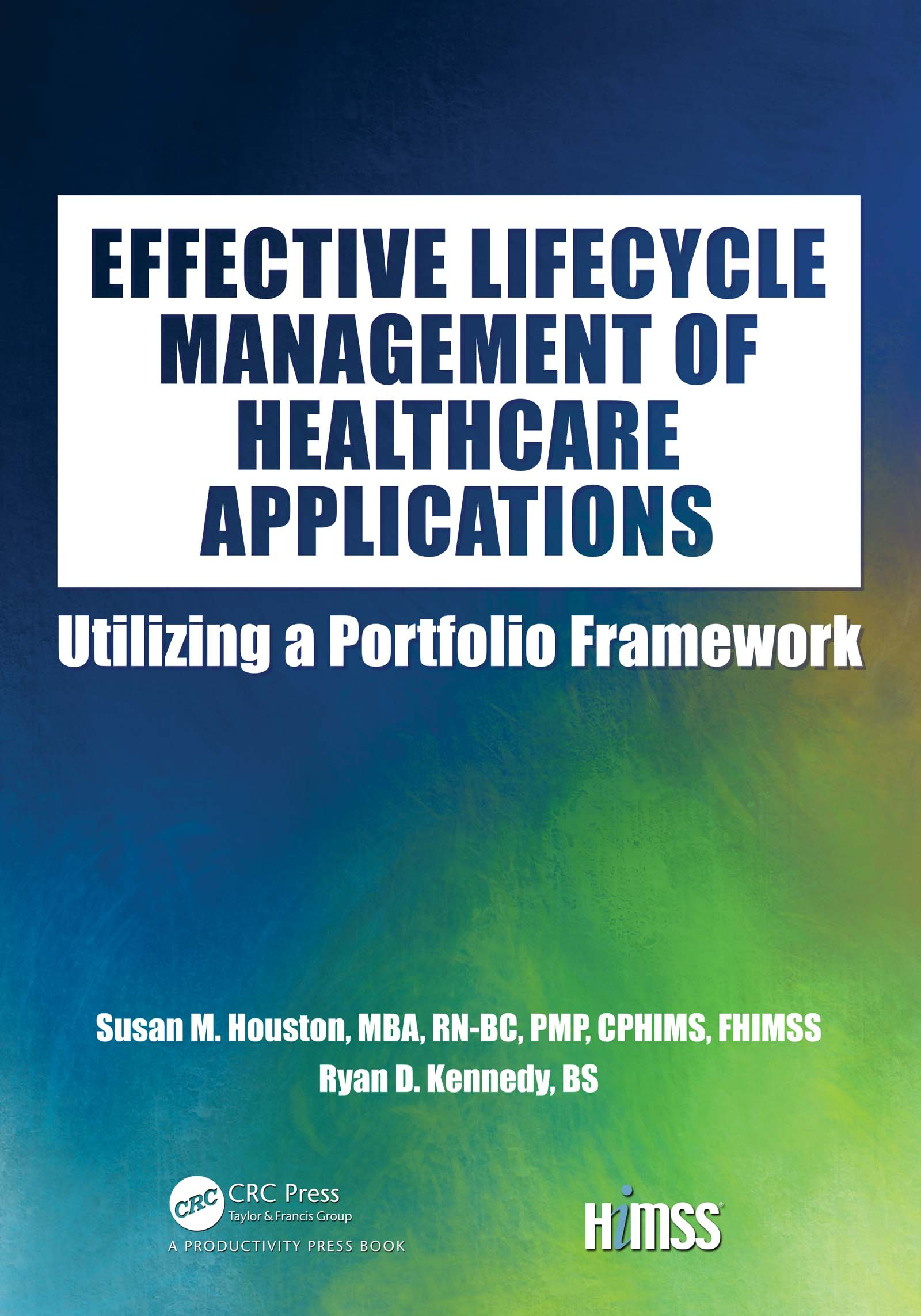 Effective Lifecycle Management of Healthcare Applications: Utilizing a Portfolio Framework, 1st Edition (Paperback) book cover