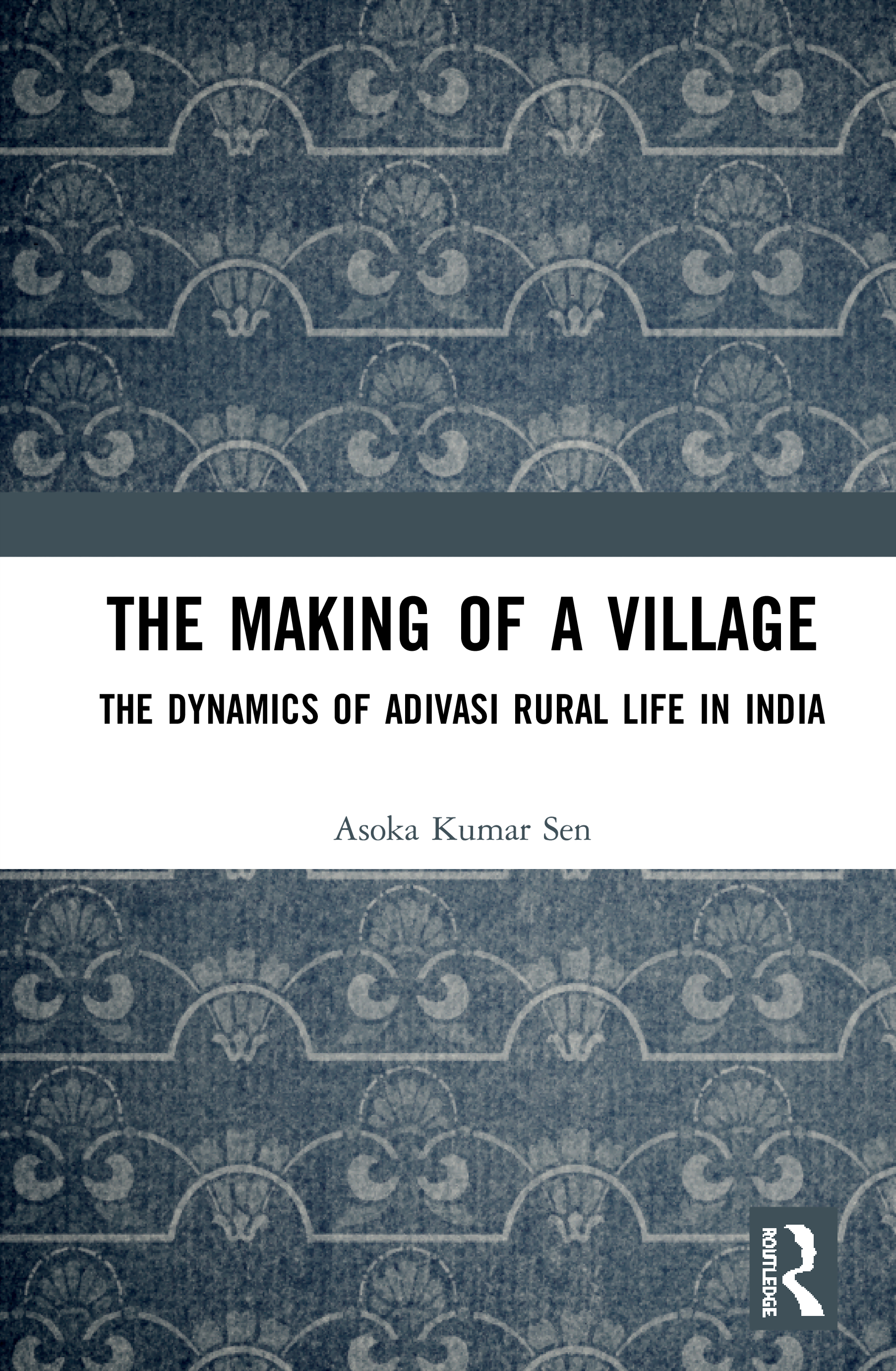 The Making of a Village: The Dynamics of Adivasi Rural Life in India book cover