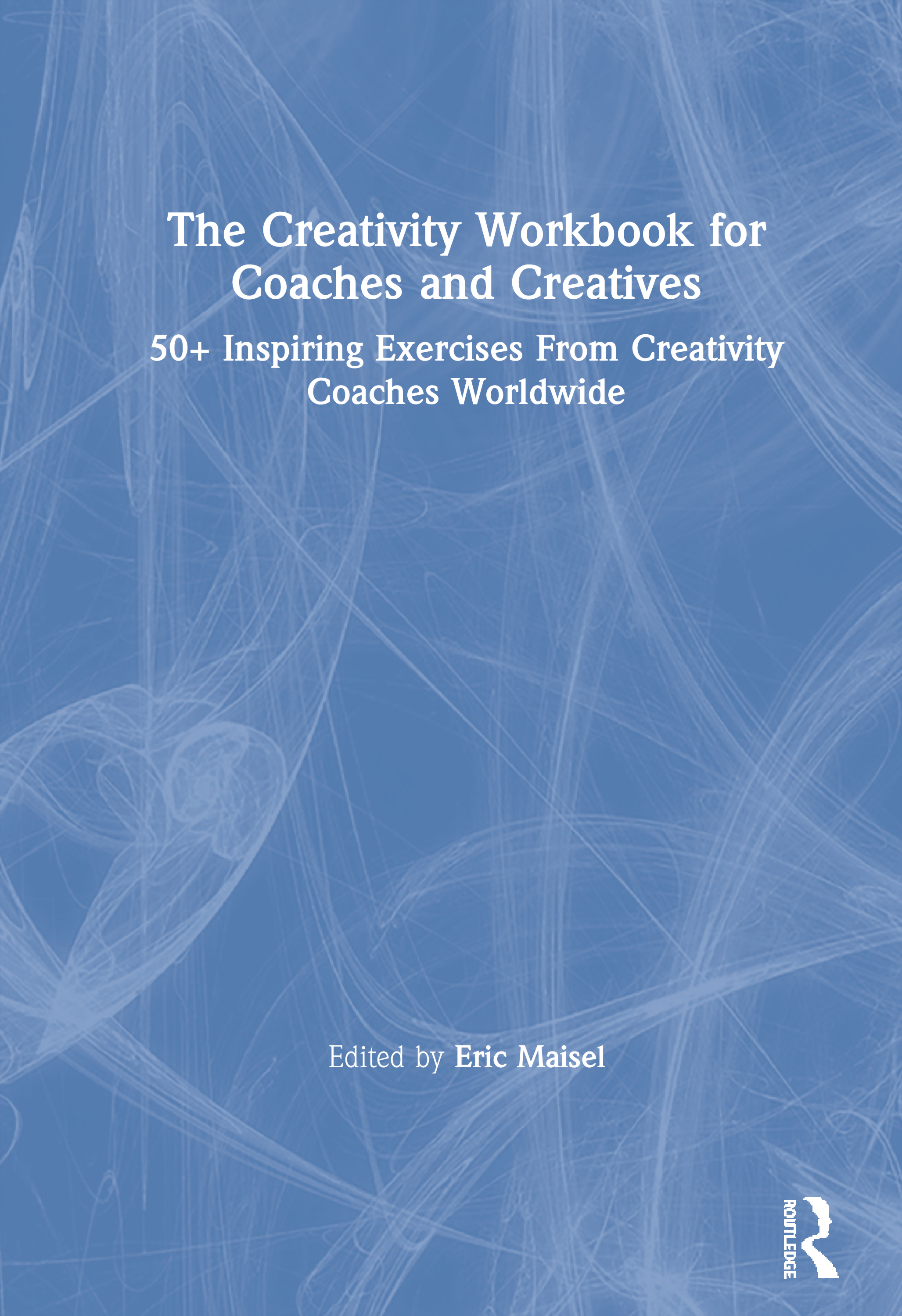 The Creativity Workbook for Coaches and Creatives: 50+ Inspiring Exercises from Creativity Coaches Worldwide, 1st Edition (Hardback) book cover