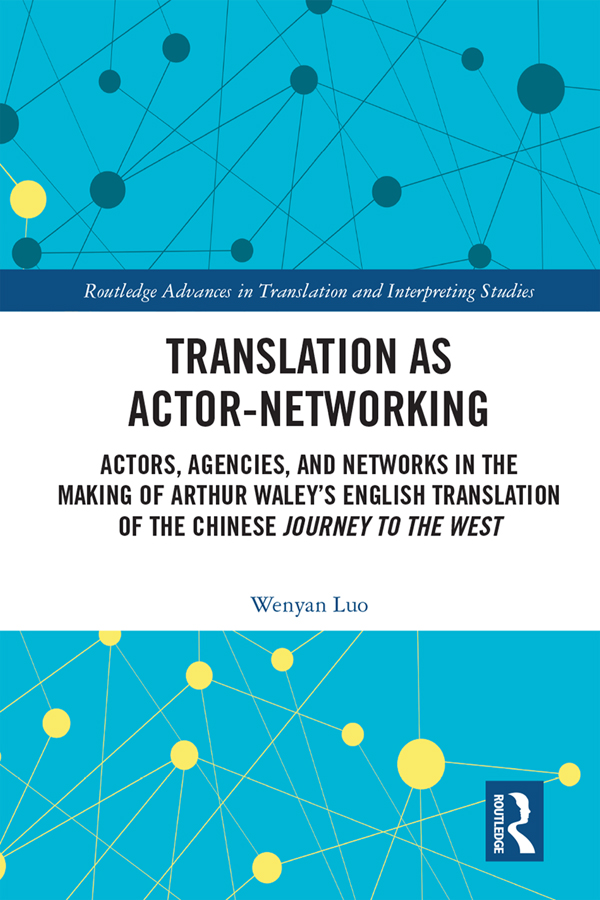 Translation as Actor-Networking: Actors, Agencies, and Networks in the Making of Arthur Waley's English Translation of the Chinese 'Journey to the West', 1st Edition (Hardback) book cover