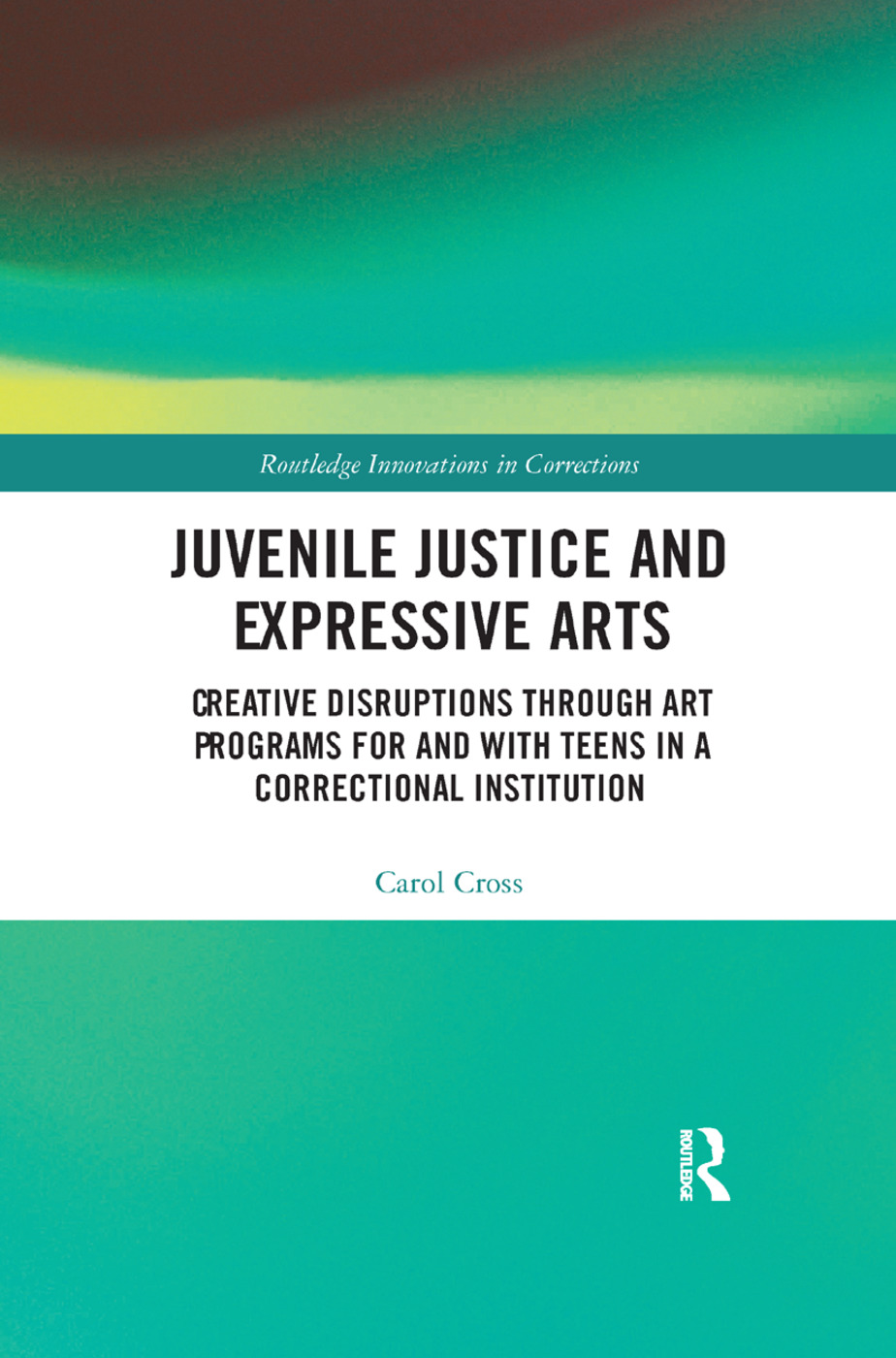 Juvenile Justice and Expressive Arts: Creative Disruptions through Art Programs for and with Teens in a Correctional Institution book cover