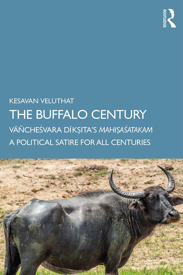 The Buffalo Century: Vāñcheśvara Dīkṣita's Mahiṣaśatakam: A Political Satire for All Centuries book cover