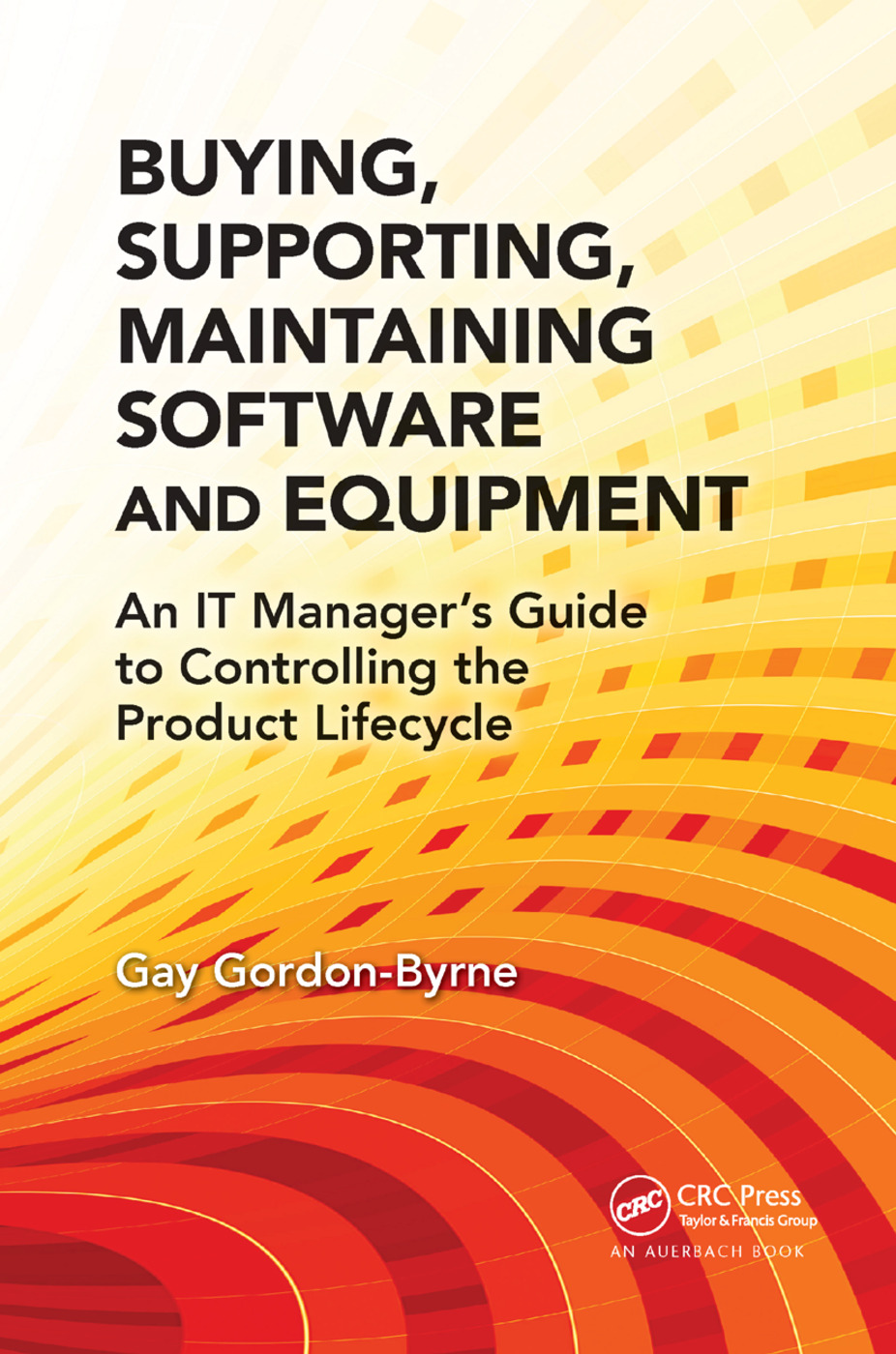 Buying, Supporting, Maintaining Software and Equipment: An IT Manager's Guide to Controlling the Product Lifecycle, 1st Edition (Paperback) book cover