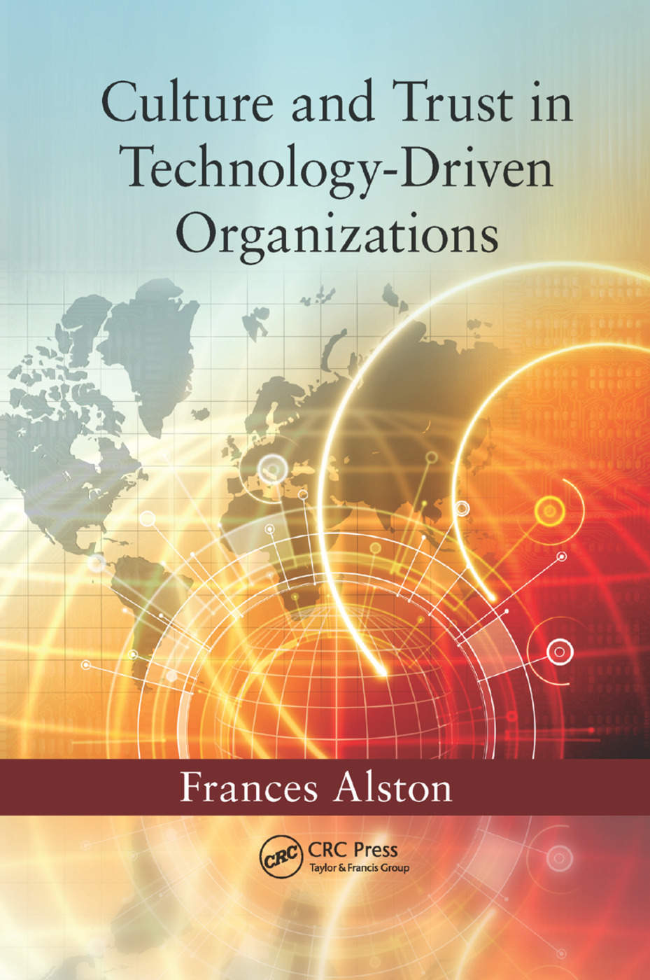Culture and Trust in Technology-Driven Organizations: 1st Edition (Paperback) book cover