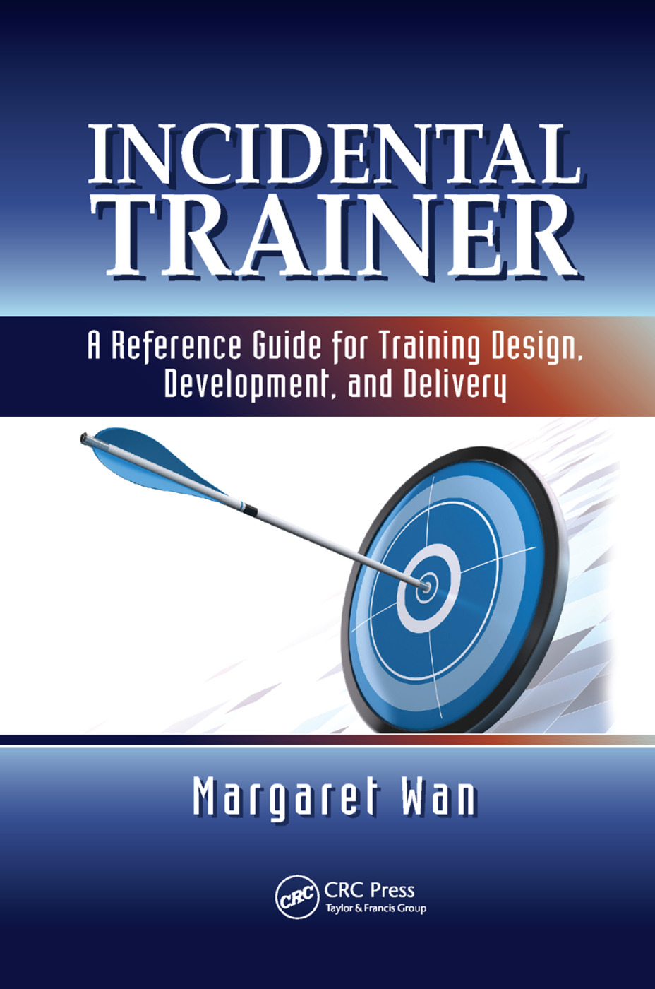 Incidental Trainer: A Reference Guide for Training Design, Development, and Delivery, 1st Edition (Paperback) book cover