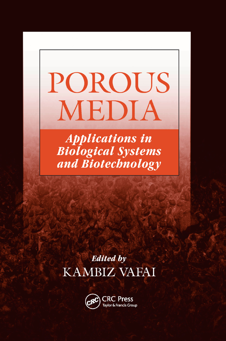 Porous Media: Applications in Biological Systems and Biotechnology, 1st Edition (Paperback) book cover