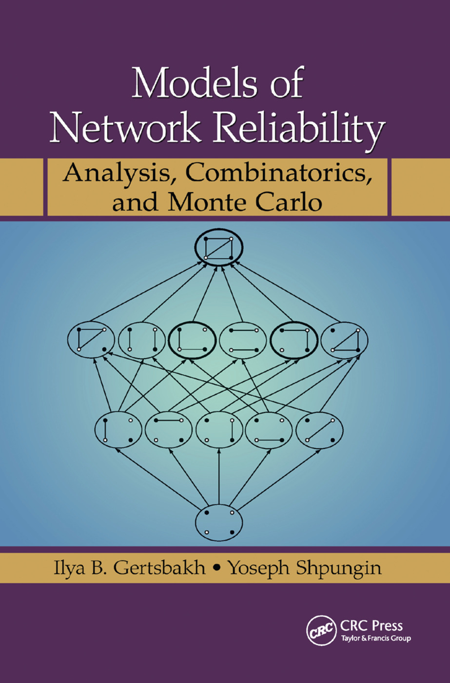 Models of Network Reliability: Analysis, Combinatorics, and Monte Carlo, 1st Edition (Paperback) book cover