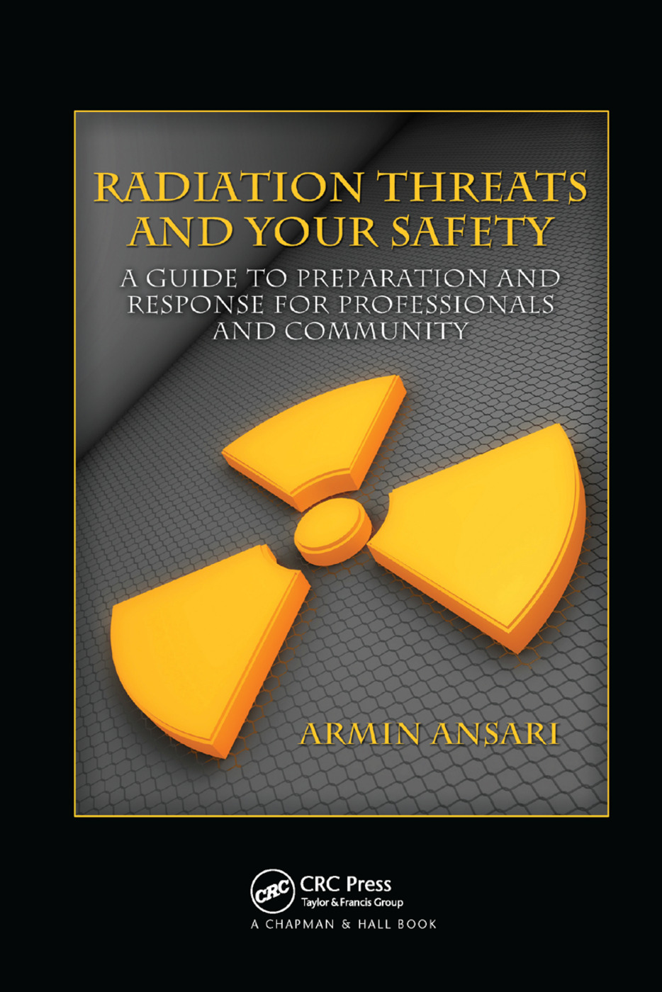 Radiation Threats and Your Safety: A Guide to Preparation and Response for Professionals and Community book cover