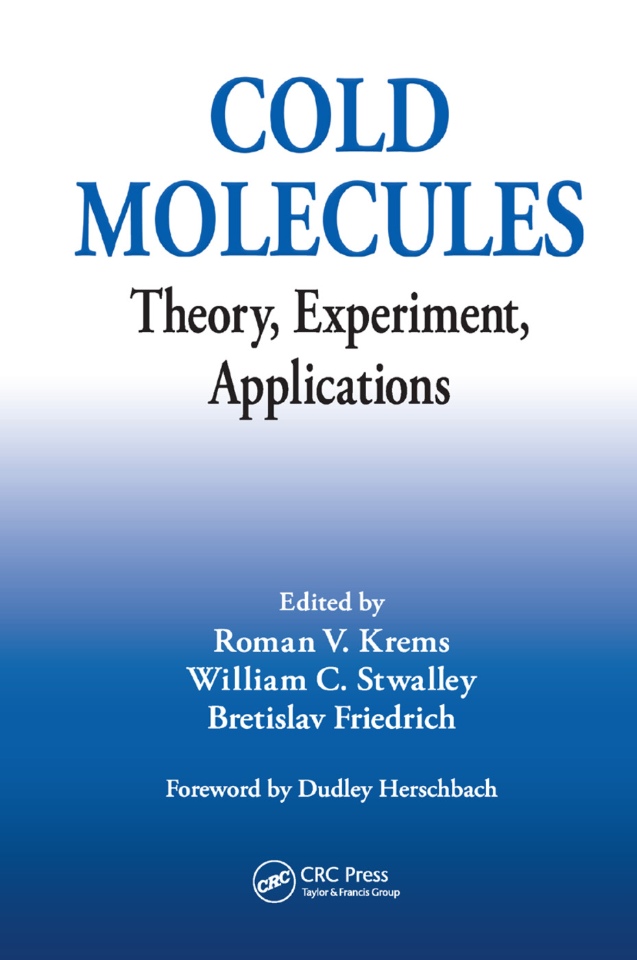 Cold Molecules: Theory, Experiment, Applications, 1st Edition (Paperback) book cover