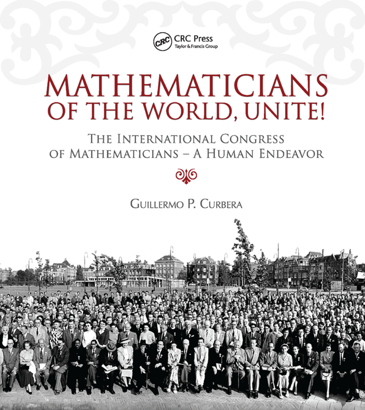 Mathematicians of the World, Unite!: The International Congress of Mathematicians--A Human Endeavor, 1st Edition (Paperback) book cover