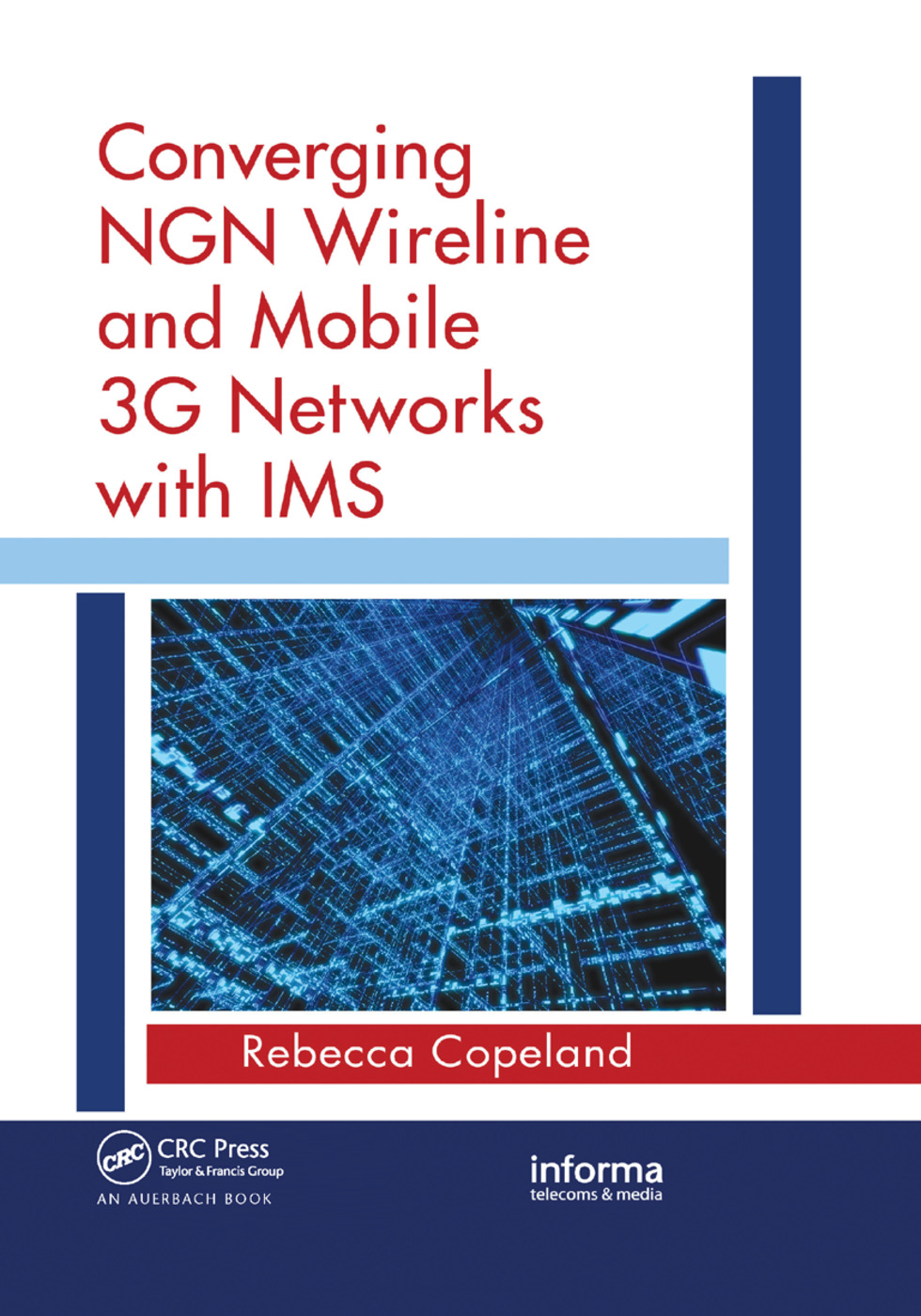 Converging NGN Wireline and Mobile 3G Networks with IMS: Converging NGN and 3G Mobile, 1st Edition (Paperback) book cover