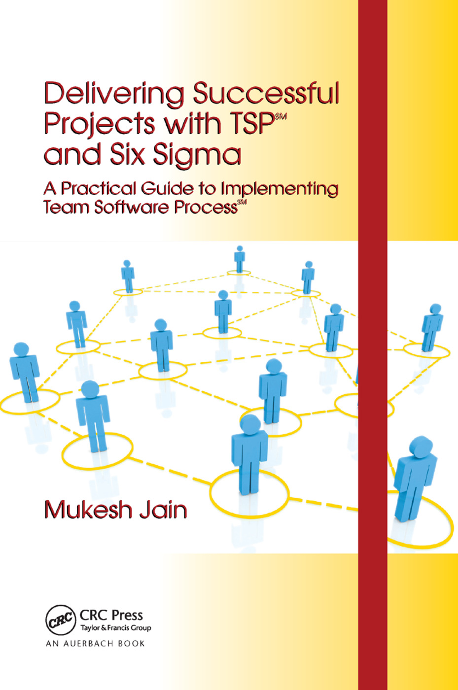 Delivering Successful Projects with TSP(SM) and Six Sigma: A Practical Guide to Implementing Team Software Process(SM), 1st Edition (Paperback) book cover
