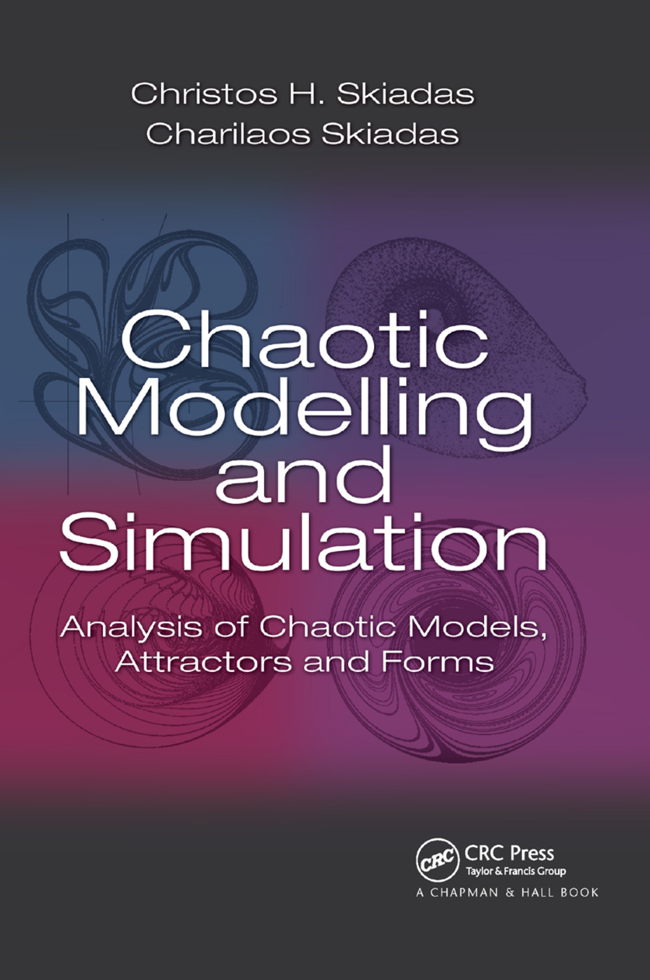 Chaotic Modelling and Simulation: Analysis of Chaotic Models, Attractors and Forms, 1st Edition (Paperback) book cover