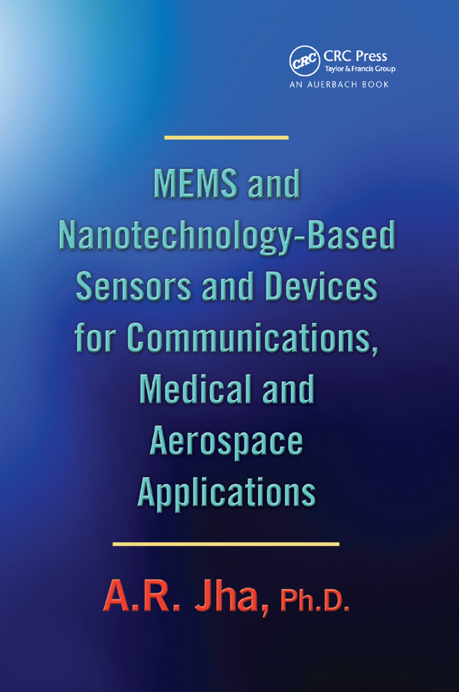 MEMS and Nanotechnology-Based Sensors and Devices for Communications, Medical and Aerospace Applications: 1st Edition (Paperback) book cover