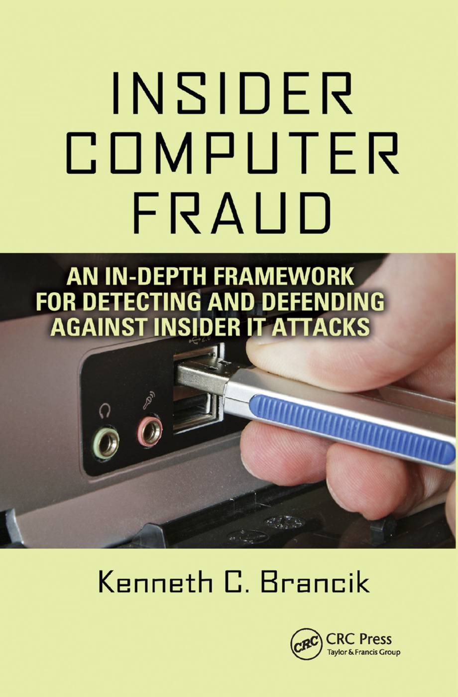 Insider Computer Fraud: An In-depth Framework for Detecting and Defending against Insider IT Attacks, 1st Edition (Paperback) book cover
