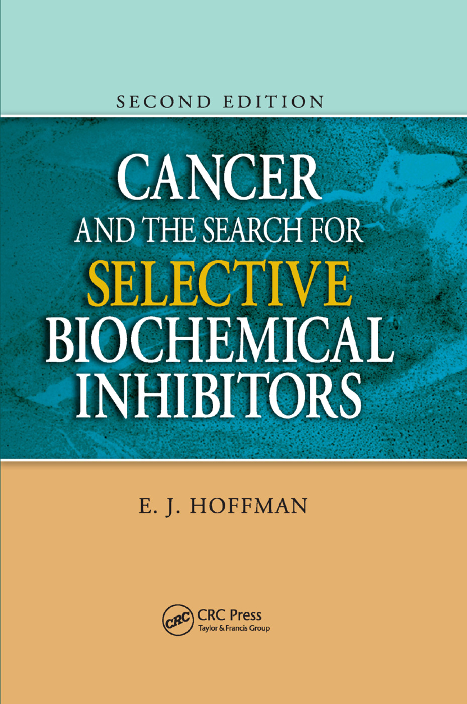 Cancer and the Search for Selective Biochemical Inhibitors: 2nd Edition (Paperback) book cover