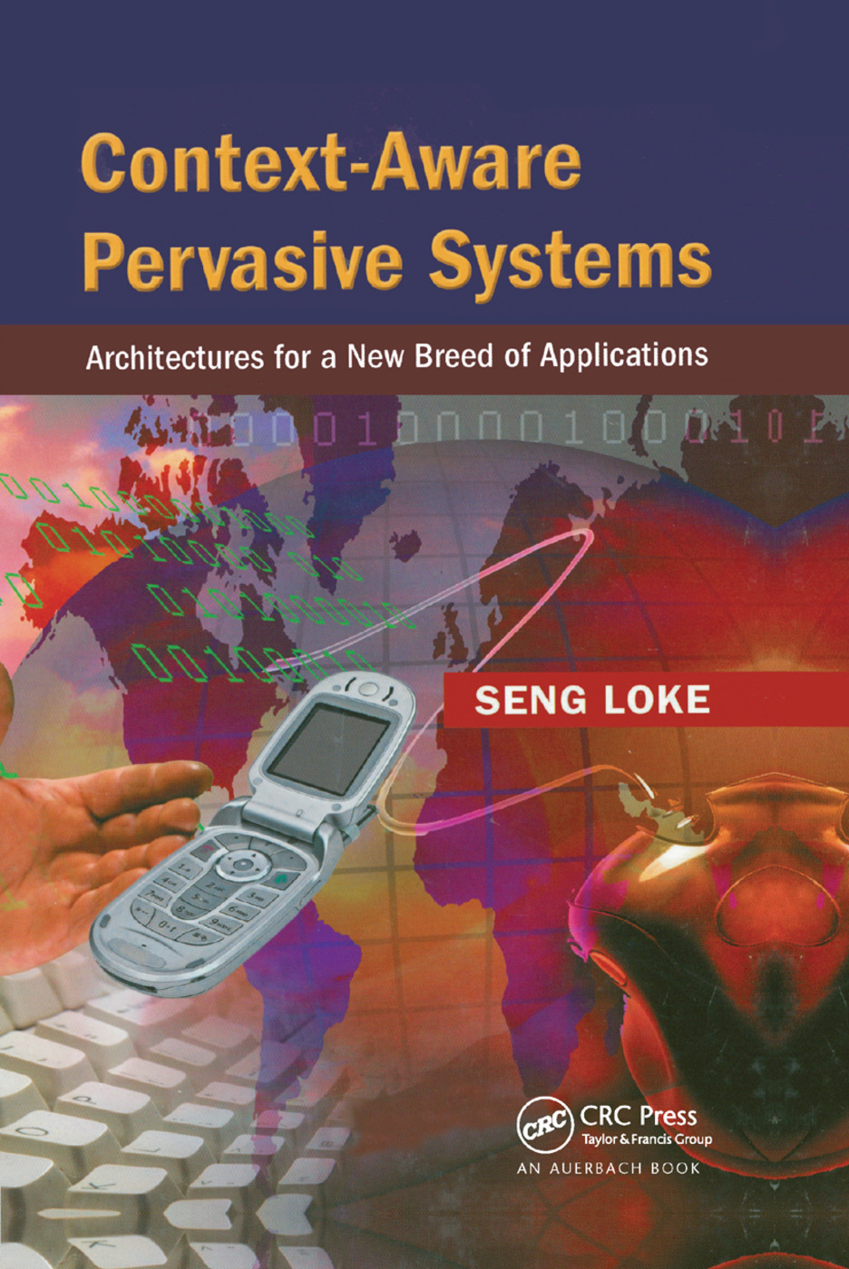 Context-Aware Pervasive Systems: Architectures for a New Breed of Applications, 1st Edition (Paperback) book cover