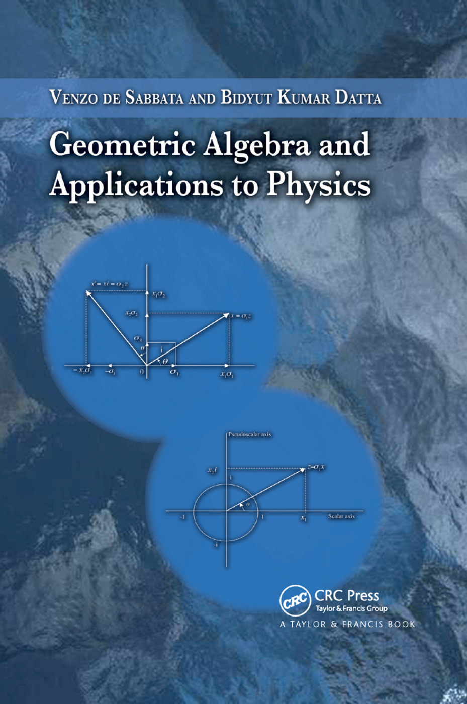 Geometric Algebra and Applications to Physics: 1st Edition (Paperback) book cover