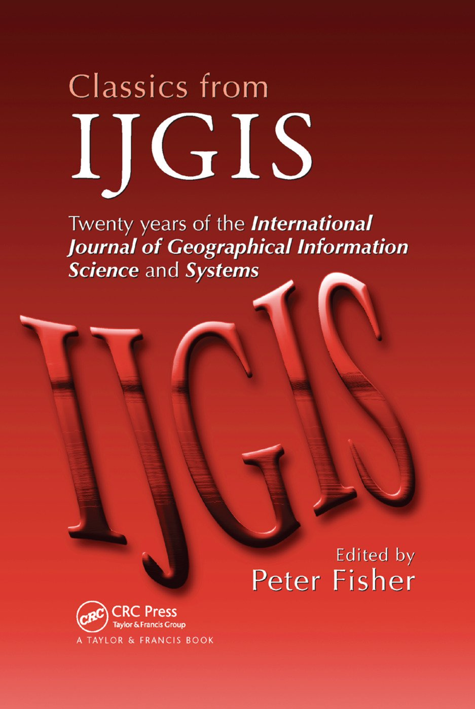 Classics from IJGIS: Twenty years of the International Journal of Geographical Information Science and Systems, 1st Edition (Paperback) book cover