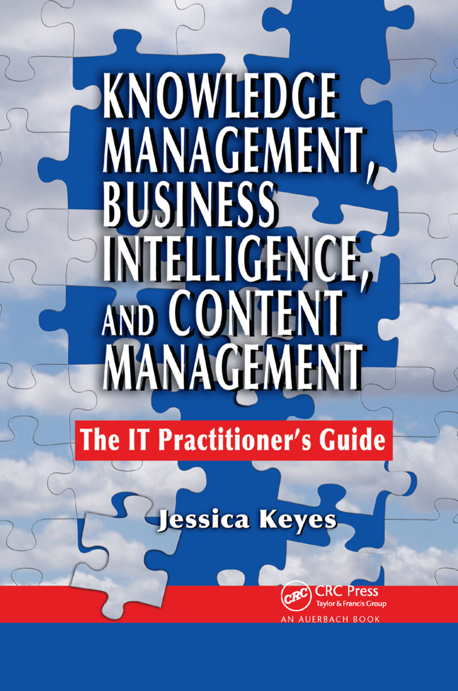 Knowledge Management, Business Intelligence, and Content Management: The IT Practitioner's Guide book cover