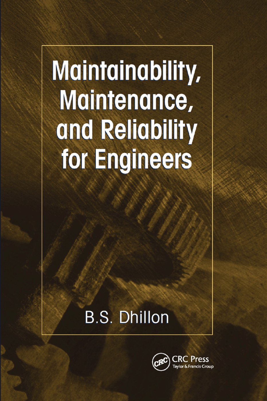 Maintainability, Maintenance, and Reliability for Engineers: 1st Edition (Paperback) book cover