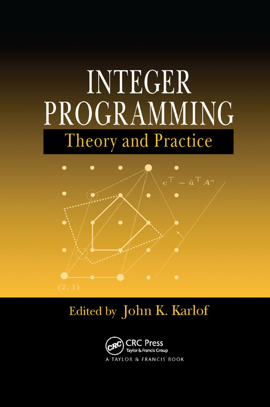 Integer Programming: Theory and Practice, 1st Edition (Paperback) book cover