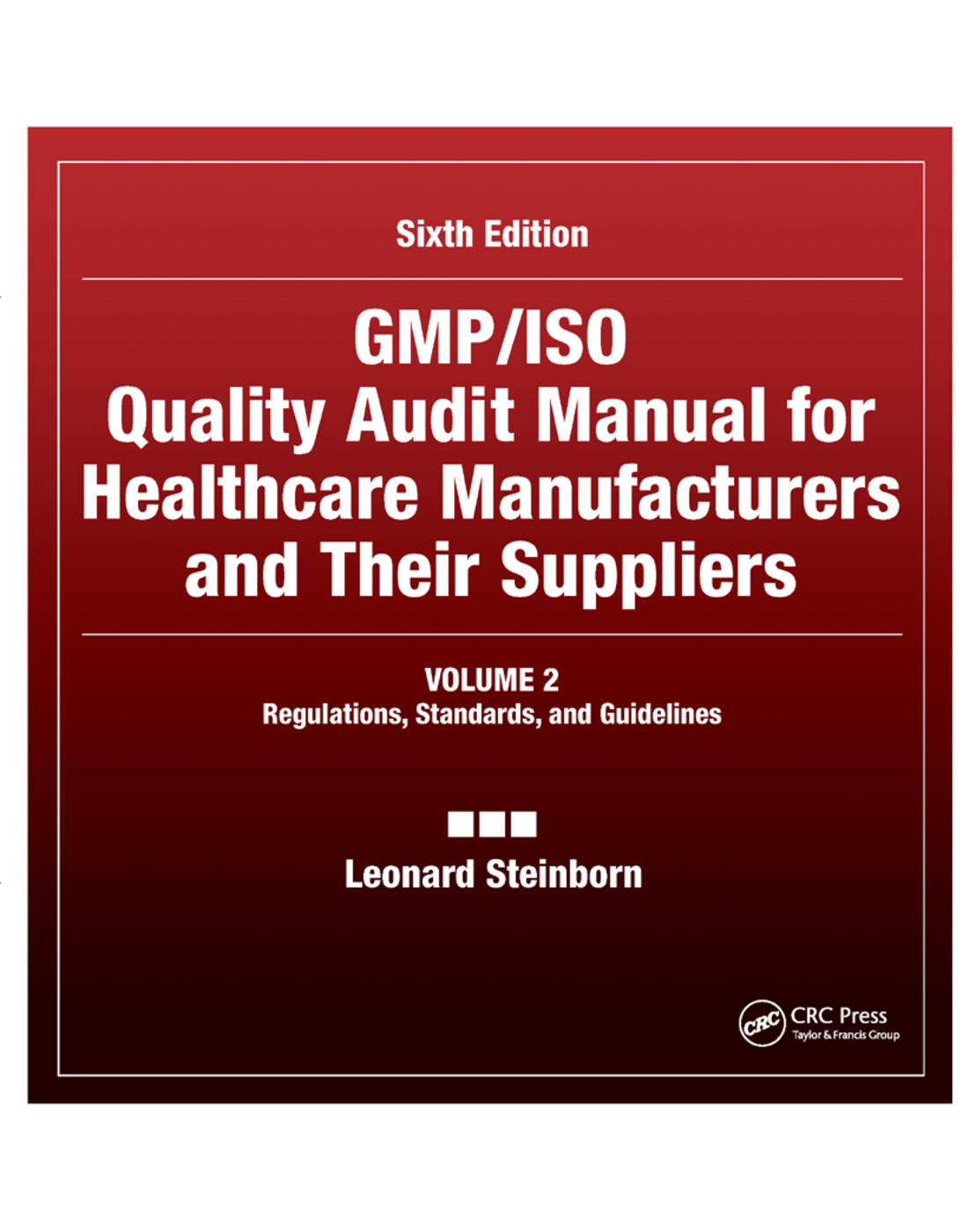 GMP/ISO Quality Audit Manual for Healthcare Manufacturers and Their Suppliers, (Volume 2 - Regulations, Standards, and Guidelines): Regulations, Standards, and Guidelines, 6th Edition (Paperback) book cover