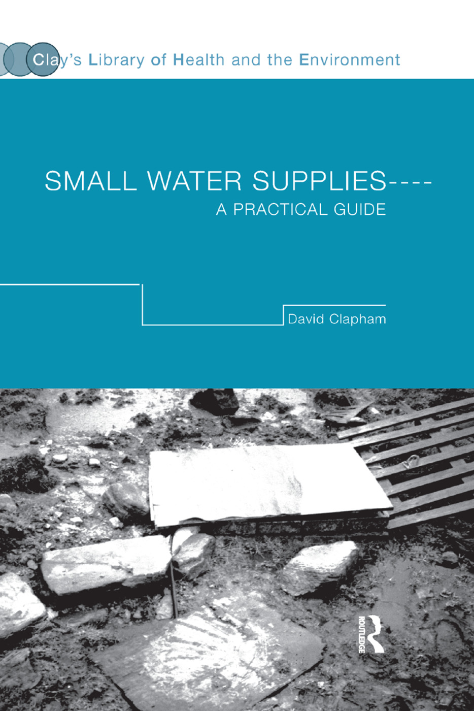 Small Water Supplies: A Practical Guide, 1st Edition (Paperback) book cover