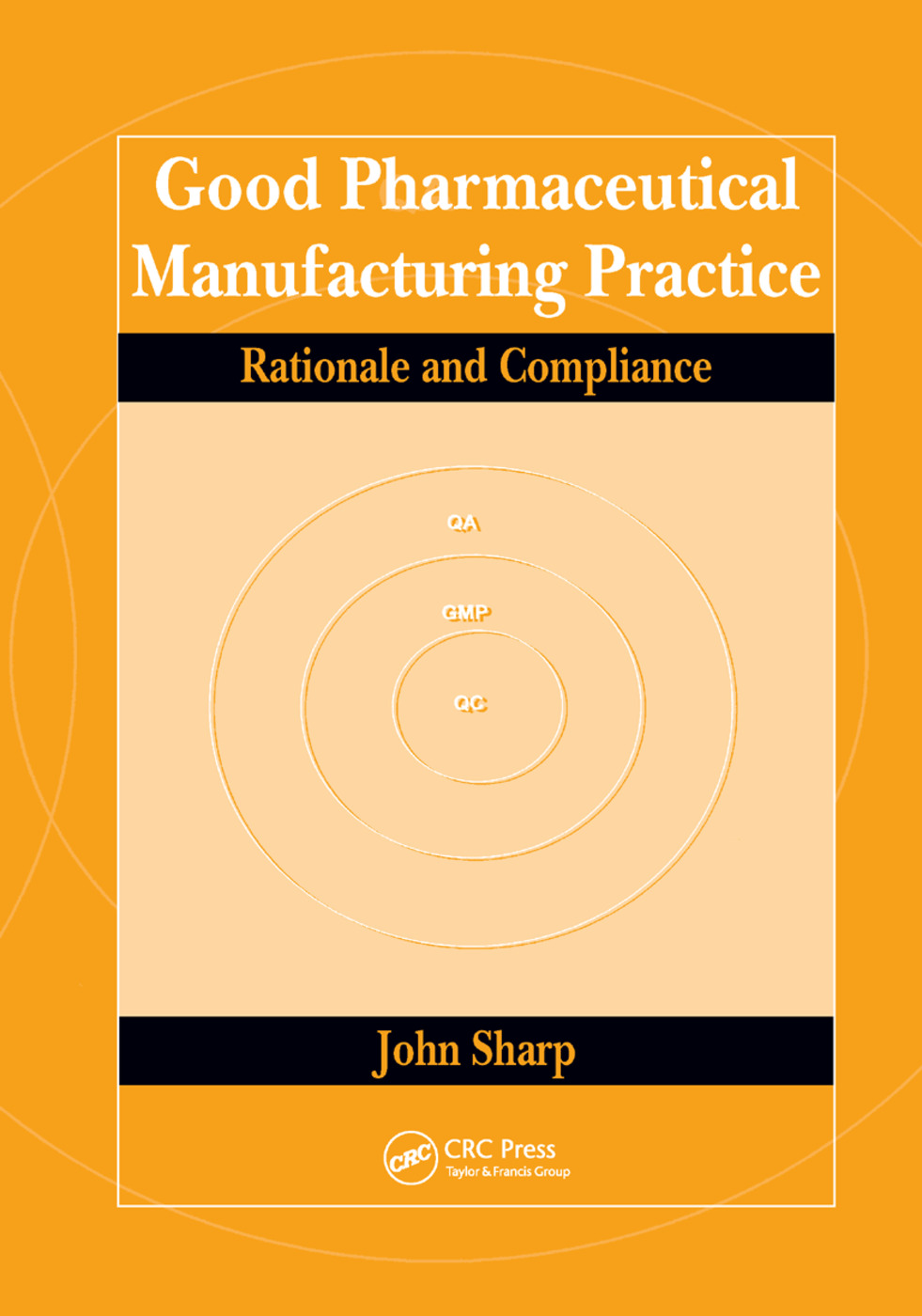 Good Pharmaceutical Manufacturing Practice: Rationale and Compliance, 1st Edition (Hardback) book cover