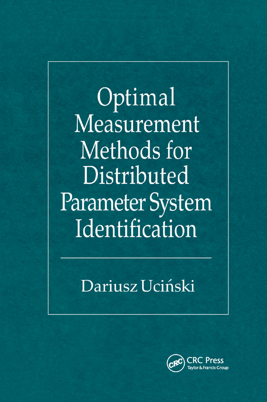 Optimal Measurement Methods for Distributed Parameter System Identification: 1st Edition (Paperback) book cover