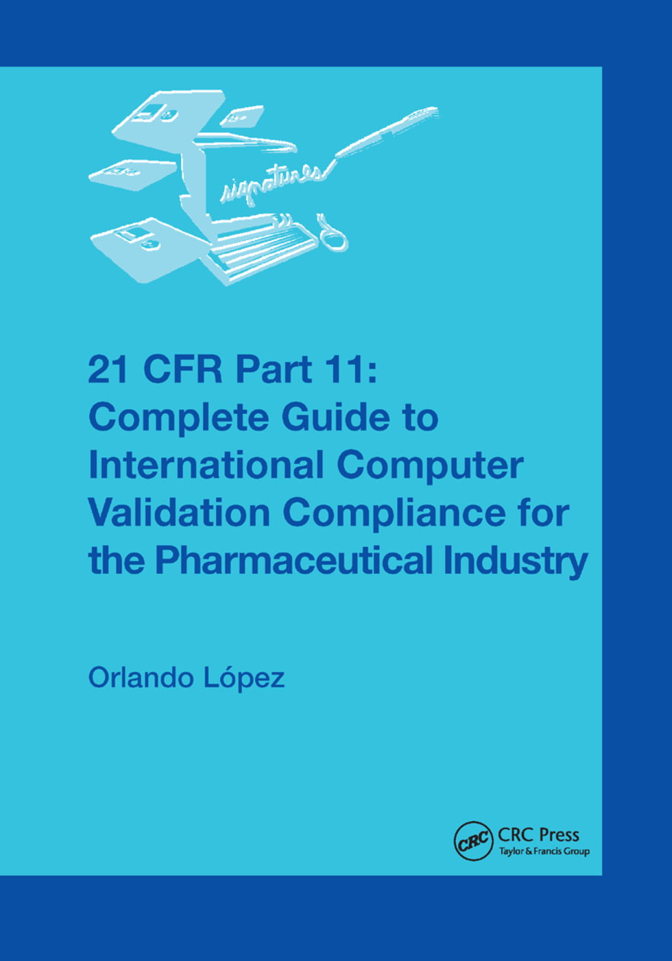 21 CFR Part 11: Complete Guide to International Computer Validation Compliance for the Pharmaceutical Industry, 1st Edition (Paperback) book cover