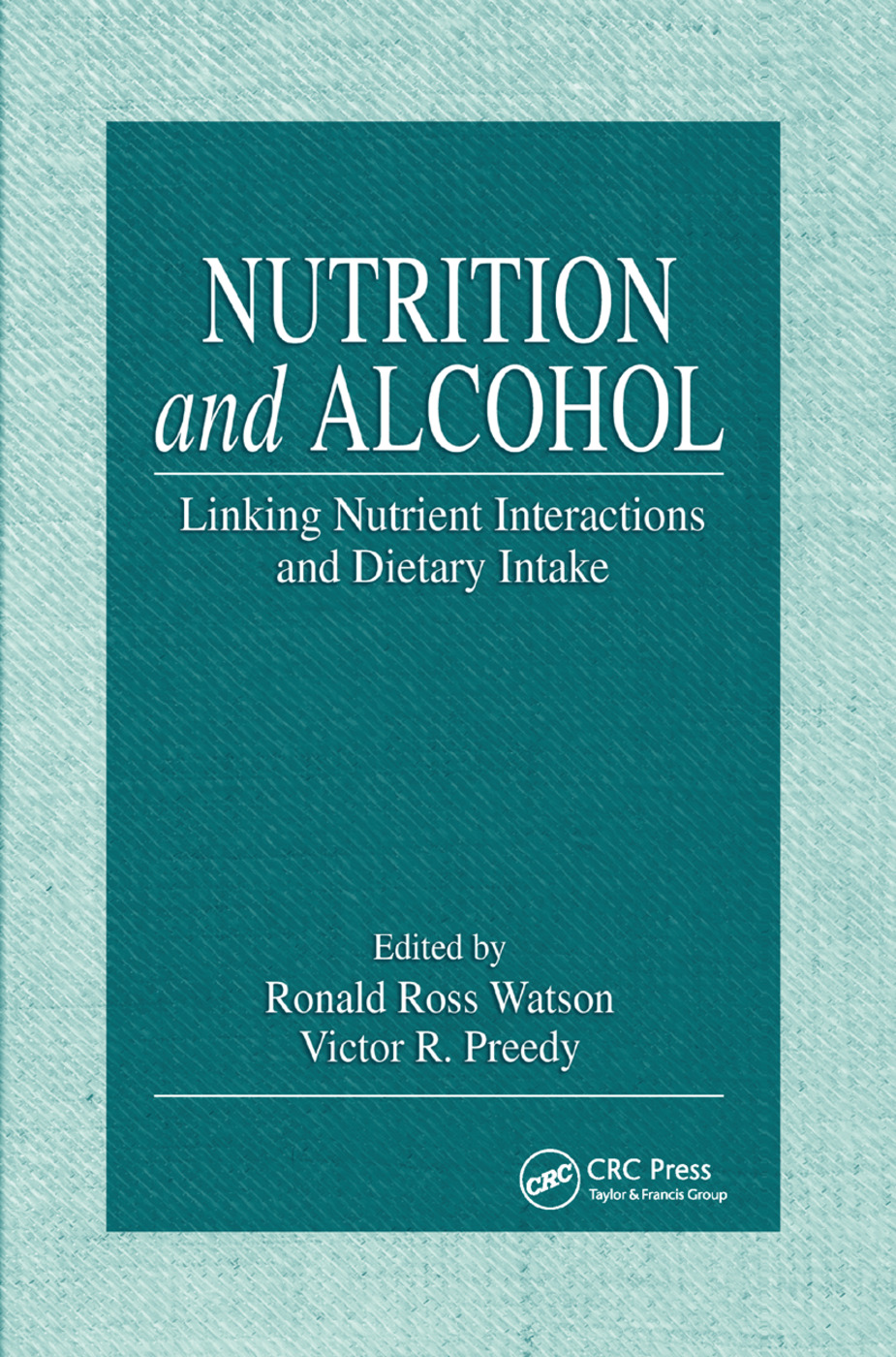 Nutrition and Alcohol: Linking Nutrient Interactions and Dietary Intake, 1st Edition (Paperback) book cover