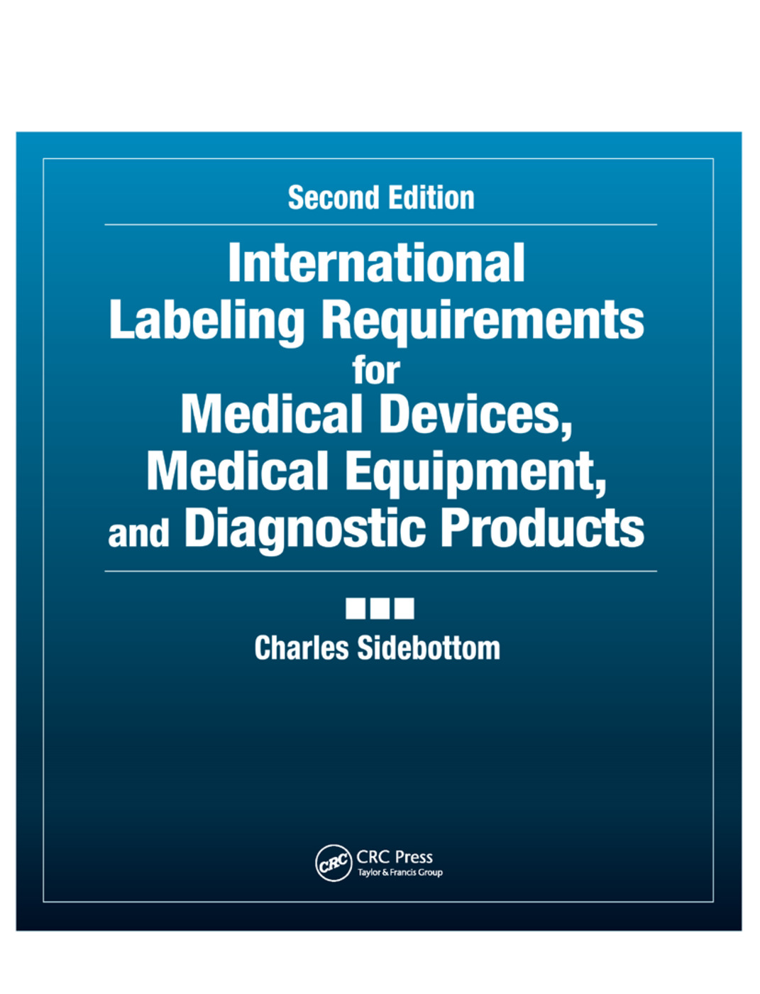 International Labeling Requirements for Medical Devices, Medical Equipment and Diagnostic Products: 2nd Edition (Paperback) book cover