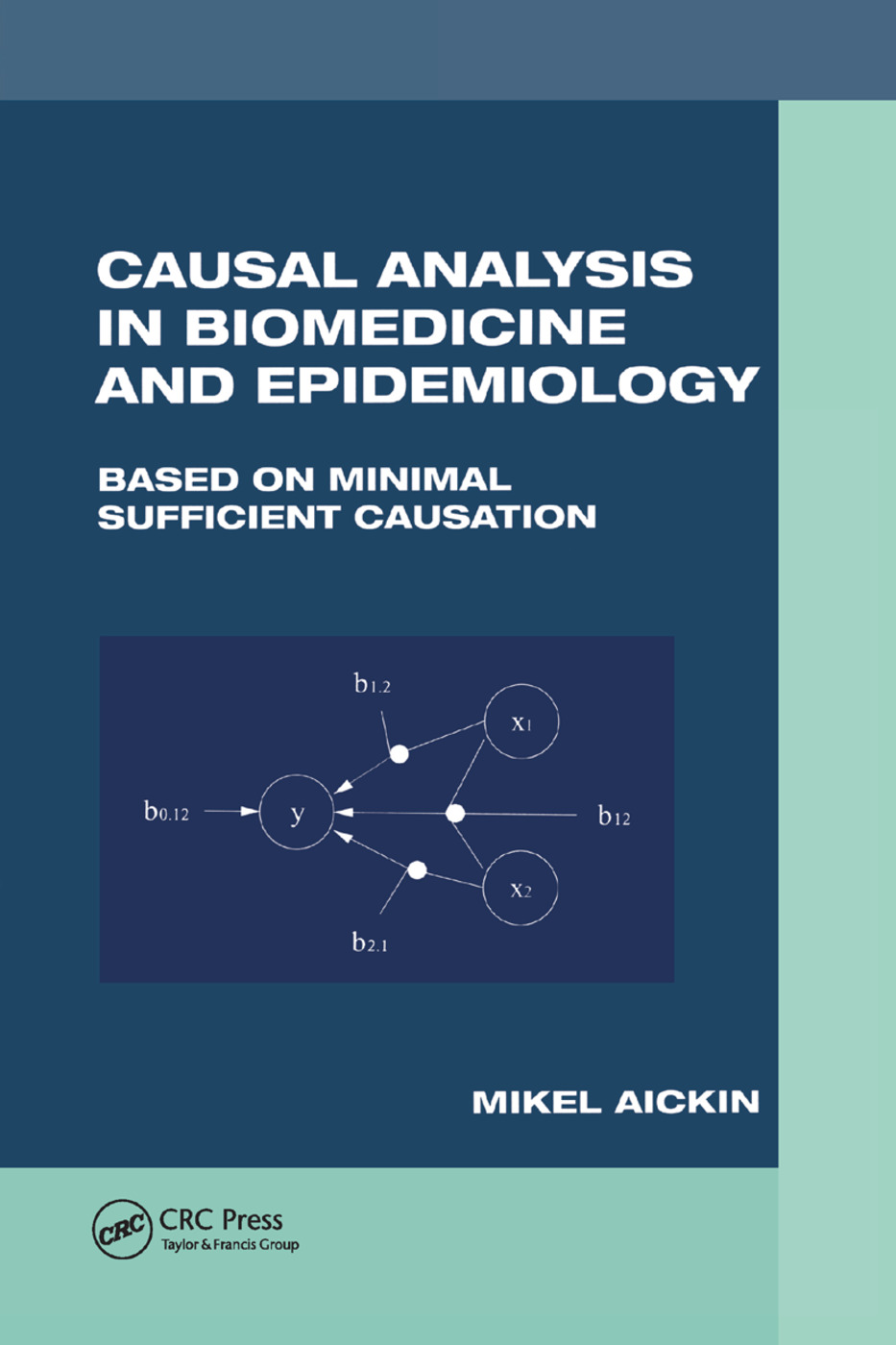 Causal Analysis in Biomedicine and Epidemiology: Based on Minimal Sufficient Causation, 1st Edition (Paperback) book cover