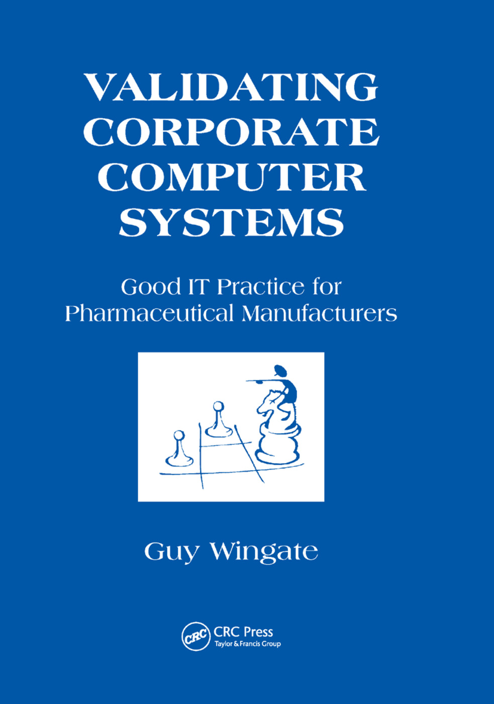 Validating Corporate Computer Systems: Good IT Practice for Pharmaceutical Manufacturers, 1st Edition (Paperback) book cover
