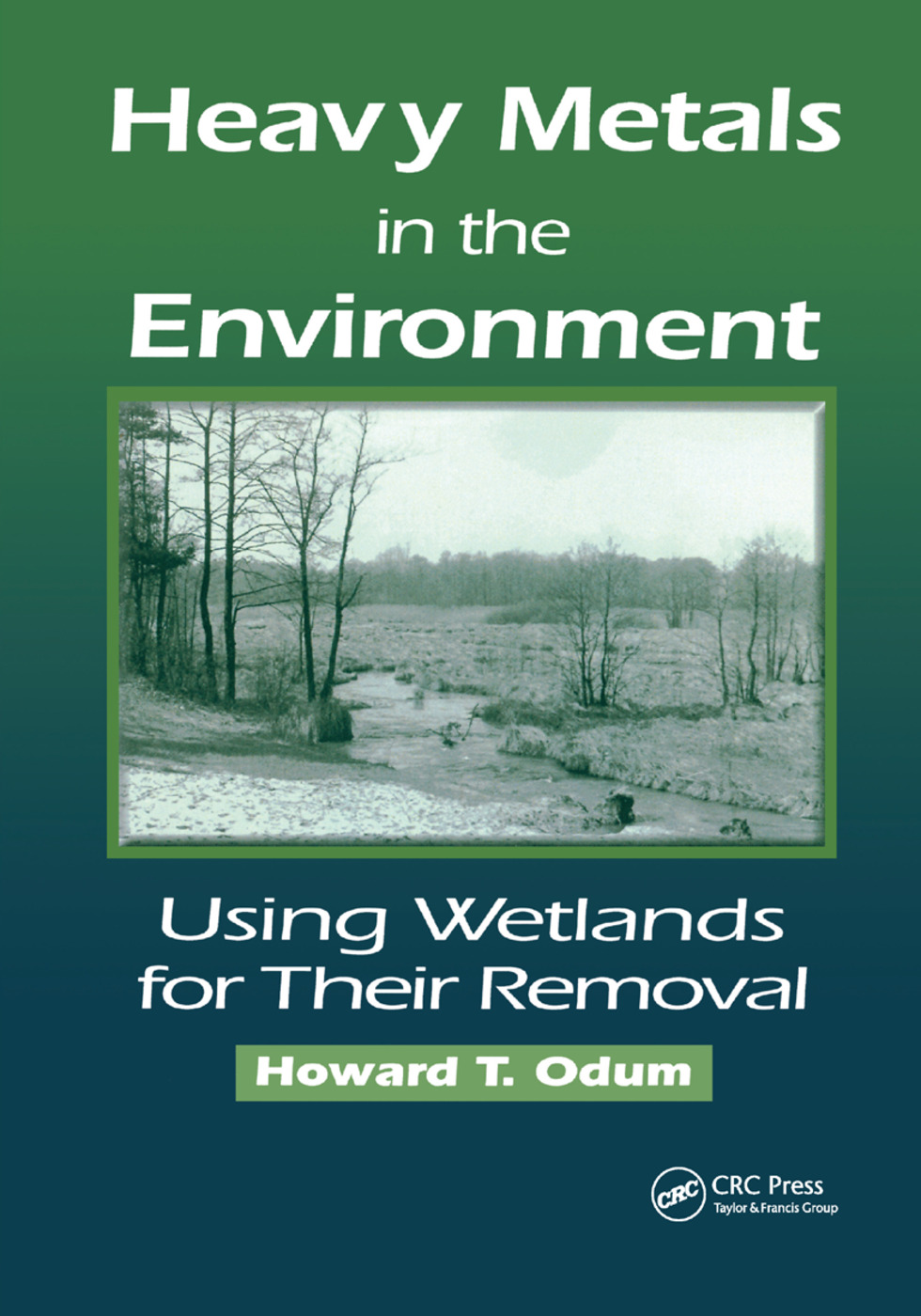 Heavy Metals in the Environment: Using Wetlands for Their Removal, 1st Edition (Paperback) book cover