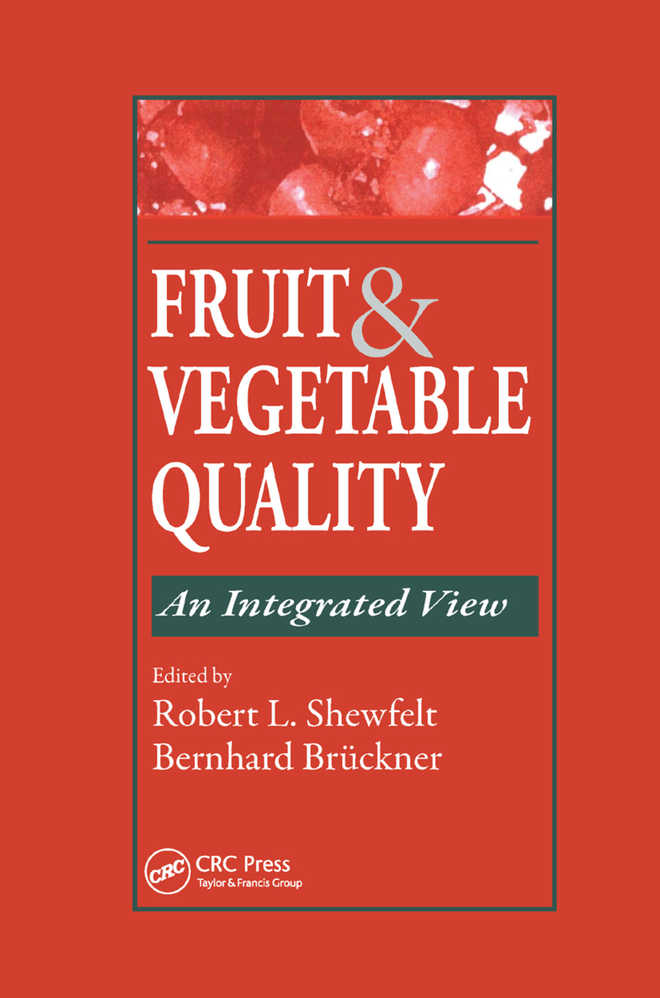 Fruit and Vegetable Quality: An Integrated View, 1st Edition (Paperback) book cover